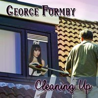 Cleaning Up — George Formby