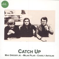 Catch Up — Max Greger Jr., Milan Pilar, Charly Antolini