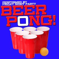 Beer Pong! — Friday Night Party