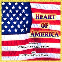 The Heart Of America — Michael Shotton, Michael Shotton and the World Peace Choir