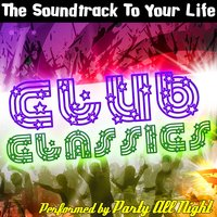 The Soundtrack To Your Life: Club Classics — Party All Night