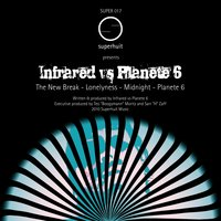 The New Break — Infrared, Infrared, Planete 6, Planete 6