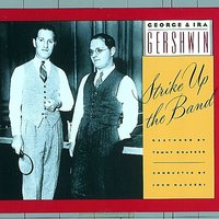 Strike Up the Band — Ira Gershwin, George & Ira Gershwin, george, George and Ira Gershwin