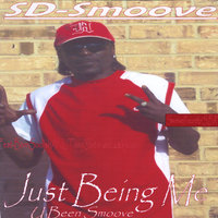 Just Being Me You Been Smoove — Sdsmoove