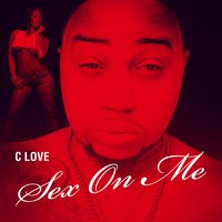 Sex on Me — C Love