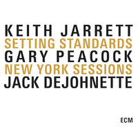 Setting Standards - The New York Sessions — Keith Jarrett, Gary Peacock, Jack DeJohnette