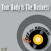 Your Body Is The Business — Off The Record