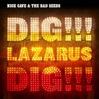 DIG, LAZARUS, DIG!!! — Nick Cave & The Bad Seeds