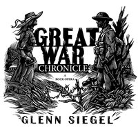 Great War Chronicle (a Rock Opera) — Glenn Siegel