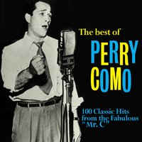 "The Best of Perry Como: 100 Classic Hits from the Fabulous ""Mr. C"" — Perry Como"