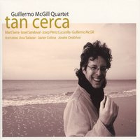 Tan Cerca — Guillermo McGill Quartet