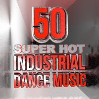 50 Super Hot Industrial Dance Music — Party Nation