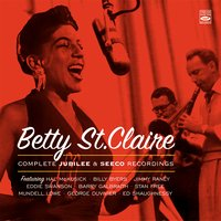 Betty St. Claire. Complete Jubilee and Seeco Recordings — Betty St. Claire