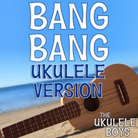 Bang Bang — The Ukulele Boys