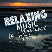 Relaxing Music for Improved Focus — Relax & Focus