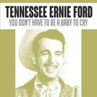 You Don't Have to Be a Baby to Cry — Tennessee Ernie Ford
