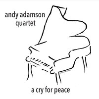 A Cry for Peace — Andy Adamson Quartet