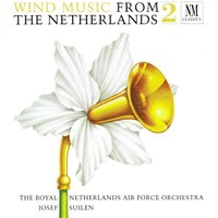 Wind Music From the Netherlands 2 — Johan Wichers, Pieter Joseph Kessels, Gerard Boedijn, The Royal Netherlands Air Force Orchestra, Jan Morks, Koos van der Griend