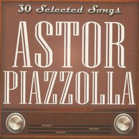 30 Selected Songs — Astor  Piazzolla