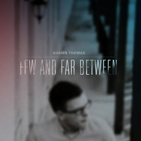 Few and Far Between — Shawn Thomas
