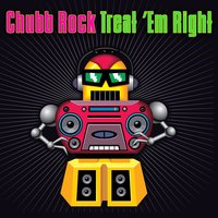 Treat 'Em Right — Chubb Rock