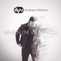 When I'm With You — Andrew Williams