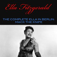 The Complete Ella in Berlin: Mack the Knife — Ella Fitzgerald, Джордж Гершвин