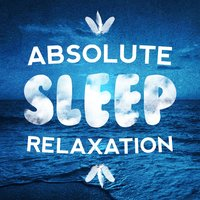 Absolute Sleep Relaxation — Music For Absolute Sleep