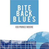 Bite Back Blues — Kid Prince Moore