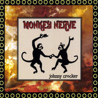 Monkey Nerve — Johnny Crocker