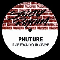 Rise From Your Grave — PHUTURE