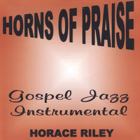 Horns Of Praise — Horace Riley