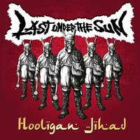 Hooligan Jihad — Last Under the Sun