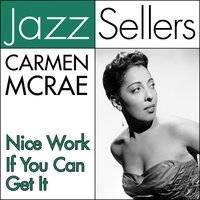 Nice Work If You Can Get It — Carmen Mcrae