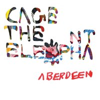 Aberdeen — Cage The Elephant