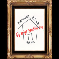 Big Bright Beautiful Day — Kennel Club Bros.