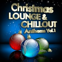 Christmas Lounge & Chill Out Anthems, Vol.1 — сборник
