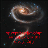 XP Express Fellowship (Earnestly Desire the Greater Gifts) — John Nathan Miller