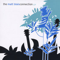 The Matt Blais Connection - EP — The Matt Blais Connection