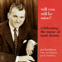Celebrating the Music of Matt Dennis: Will You Still Be Mine? — Jan Lundgren, Tom Warrington, Joe La Barbera