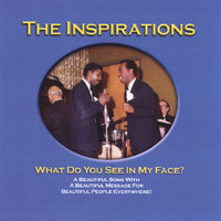 What Do You See In My Face — The Inspirations