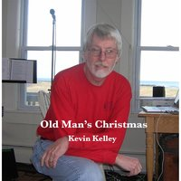 Old Man's Christmas — Kevin Kelley