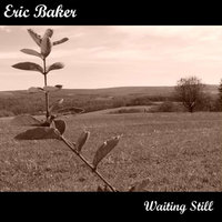 Waiting Still — Eric Baker