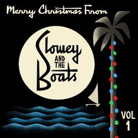 Merry Christmas from Slowey and the Boats, Vol. 1 — Slowey and the Boats