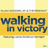 Walking in Victory (feat. Lance Andre'us Hamright) — Elijah Goodwin Jr & The Remnant