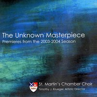 The Unknown Masterpiece: Premieres from the 2003-2004 Season — St. Martin's Chamber Choir