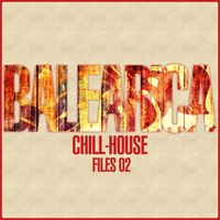 Balearica - Chill-House Files 02 — сборник