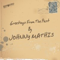 Greetings from the Past — Johnny Mathis