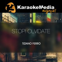 Stop! Olvidate [In The Style Of Tiziano Ferro] — Karaokemedia