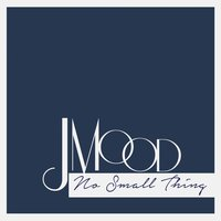 No Small Thing — J-Mood